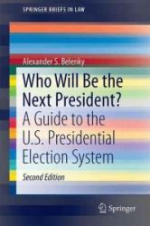 Who Will be the Next President? - A Guide to the U. S. Presidential Election System (ISBN: 9783319446950)