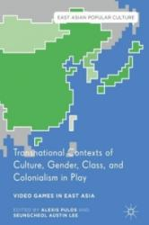 Transnational Contexts of Culture, Gender, Class, and Colonialism in Play - Video Games in East Asia (ISBN: 9783319438160)