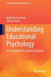 Understanding Educational Psychology - A Late Vygotskian, Spinozist Approach (ISBN: 9783319398679)
