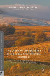 The Lysenko Controversy as a Global Phenomenon, Volume 2: Genetics and Agriculture in the Soviet Union and Beyond - Genetics and Agriculture in the S (ISBN: 9783319391786)