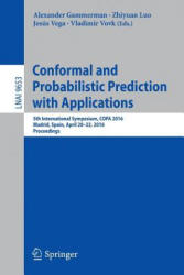 Conformal and Probabilistic Prediction with Applications - 5th International Symposium, COPA 2016, Madrid, Spain, April 20-22, 2016, Proceedings (ISBN: 9783319333946)