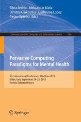 Pervasive Computing Paradigms for Mental Health - 5th International Conference, MindCare 2015, Milan, Italy, September 24-25 (ISBN: 9783319322698)