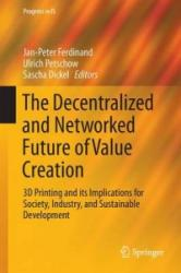 Decentralized and Networked Future of Value Creation - 3D Printing and its Implications for Society, Industry, and Sustainable Development (ISBN: 9783319316840)