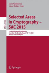 Selected Areas in Cryptography - SAC 2015 - 22nd International Conference, Sackville, NB, Canada, August 12-14, 2015, Revised Selected Papers (ISBN: 9783319313009)