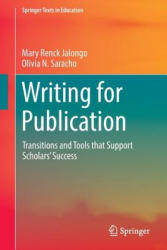 Writing for Publication - Transitions and Tools That Support Scholars' Success (ISBN: 9783319316482)