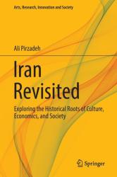 Iran Revisited - Exploring the Historical Roots of Culture, Economics, and Society (ISBN: 9783319304830)