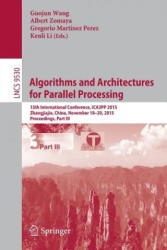 Algorithms and Architectures for Parallel Processing - 15th International Conference, ICA3PP 2015, Zhangjiajie, China, November 18-20, 2015, Proceedi (ISBN: 9783319271361)