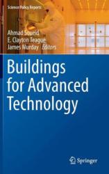 Buildings for Advanced Technology - Ahmad Soueid, E. Clayton Teague, James Murday (ISBN: 9783319248905)