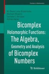 Bicomplex Holomorphic Functions - The Algebra, Geometry and Analysis of Bicomplex Numbers (ISBN: 9783319248660)