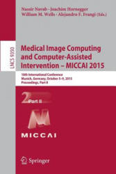 Medical Image Computing and Computer-Assisted Intervention - MICCAI 2015 - 18th International Conference, Munich, Germany, October 5-9, 2015, Proceed (ISBN: 9783319245706)