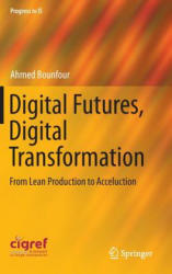 Digital Futures, Digital Transformation - From Lean Production to Acceluction (ISBN: 9783319232782)