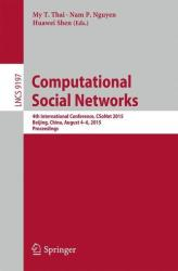 Computational Social Networks - 4th International Conference, CSoNet 2015, Beijing, China, August 4-6, 2015, Proceedings (ISBN: 9783319217857)