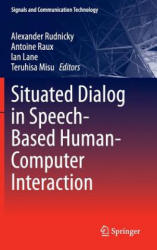 Situated Dialog in Speech-Based Human-Computer Interaction (ISBN: 9783319218335)
