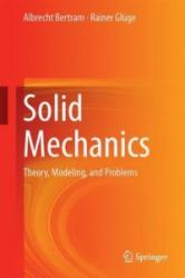 Solid Mechanics - Theory, Modeling, and Problems (ISBN: 9783319195650)