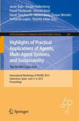 Highlights of Practical Applications of Agents, Multi-Agent Systems, and Sustainability - The PAAMS Collection - International Workshops of PAAMS 201 (ISBN: 9783319190327)