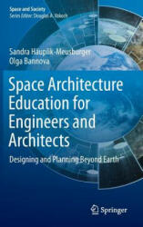 Space Architecture Education for Engineers and Architects - Designing and Planning Beyond Earth (ISBN: 9783319192789)