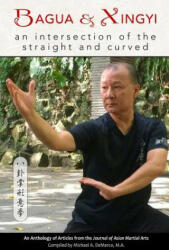 Bagua and Xingyi: An Intersection of the Straight and Curved (ISBN: 9781893765337)