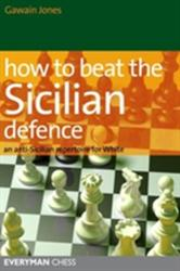 How to Beat the Sicilian Defence - An Anti-Sicilian Repertoire for White (ISBN: 9781857446630)