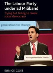 Labour Party Under Ed Miliband - Trying but Failing to Renew Social Democracy (ISBN: 9781784994235)