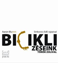 BLUMM, AARON - BICIKLIZÉSEINK TÖRÖK ZOLIVAL (2011)