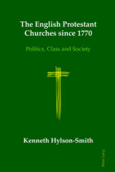 English Protestant Churches Since 1770 - Politics, Class and Society (ISBN: 9781787071780)