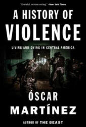 History of Violence - Living and Dying in Central America (ISBN: 9781784781712)