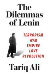 The Dilemmas of Lenin: Terrorism, War, Empire, Love, Revolution - Terrorism, War, Empire, Love, Rebellion (ISBN: 9781786631107)
