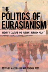Politics of Eurasianism - Identity, Culture and Russia's Foreign Policy (ISBN: 9781786601629)