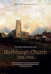 Restoration of Blythburgh Church, 1881-1906 - The Dispute Between the Society for the Protection of Ancient Buildings and the Blythburgh Church Resto (ISBN: 9781783271672)