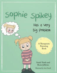 Sophie Spikey Has a Very Big Problem - A Story About Refusing Help and Needing to be in Control (ISBN: 9781785921414)