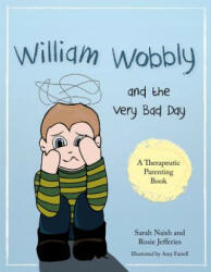 William Wobbly and the Very Bad Day - A Story About When Feelings Become Too Big (ISBN: 9781785921513)
