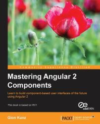 Mastering Angular 2 Components (ISBN: 9781785884641)