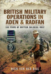 British Military Operations in Aden and Radfan - Nick Van der Bijl (ISBN: 9781783032914)