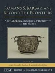Romans and Barbarians Beyond the Frontiers - Archaeology, Ideology and Identities in the North (ISBN: 9781785706042)