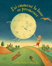 J'ai Emmene La Lune Se Promener - Carolyn Curtis, Alison Jay (ISBN: 9781782853008)