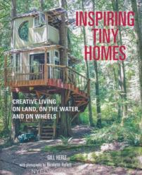 Inspiring Tiny Homes - Creative Living on Land on the Water and on Wheels (ISBN: 9781782493570)
