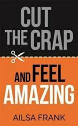 Cut the Crap and Feel Amazing - Ailsa Frank (ISBN: 9781781809228)