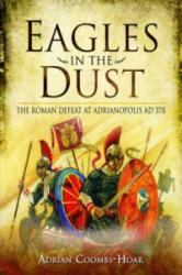 Eagles in the Dust - The Roman Defeat at Adrianopolis AD 378 (ISBN: 9781781590881)