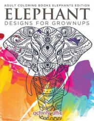 Elephant Designs for Grownups: Adult Coloring Books Elephants Edition (ISBN: 9781683230038)