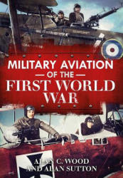 Military Aviation in the First World War - Alan C. Wood (ISBN: 9781781554227)