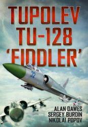"""Tupolev Tu-128 """"Fiddler"""" - Alan Dawes (ISBN: 9781781554043)"""