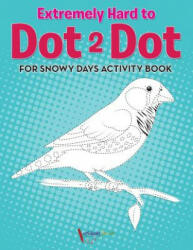 Extremely Hard to Dot 2 Dot for Snowy Days Activity Book Book (ISBN: 9781683214939)