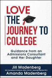 Love the Journey to College: Guidance from an Admissions Consultant and Her Daughter (ISBN: 9781682613498)