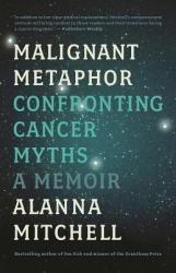 Malignant Metaphor: Confronting Cancer Myths, a Memoir (ISBN: 9781770413894)