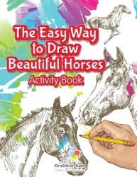 The Easy Way to Draw Beautiful Horses Activity Book (ISBN: 9781683770411)