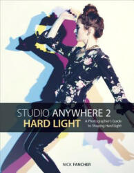 Studio Anywhere 2: Hard Light - A Photographer's Guide to Shaping Hard Light (ISBN: 9781681982267)