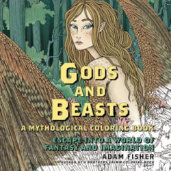 Gods & Beasts - A Mythological Coloring Book: Escape into a World of Fantasy and Imagination (ISBN: 9781681774121)