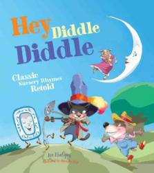 Hey Diddle Diddle: Classic Nursery Rhymes Retold (ISBN: 9781633221611)