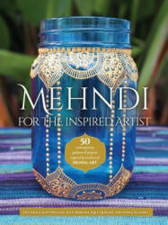 Mehndi for the Inspired Artist - 50 contemporary patterns & projects inspired by traditional henna art (ISBN: 9781633222410)