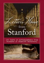 Letters Home from Stanford: : 125 Years of Correspondence Collected from Students of Stanford University (ISBN: 9781681060484)